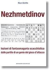 Nezhmetdinov – lezioni di fantasmagoria scacchistica dalle partite di un genio del gioco d'attacco
